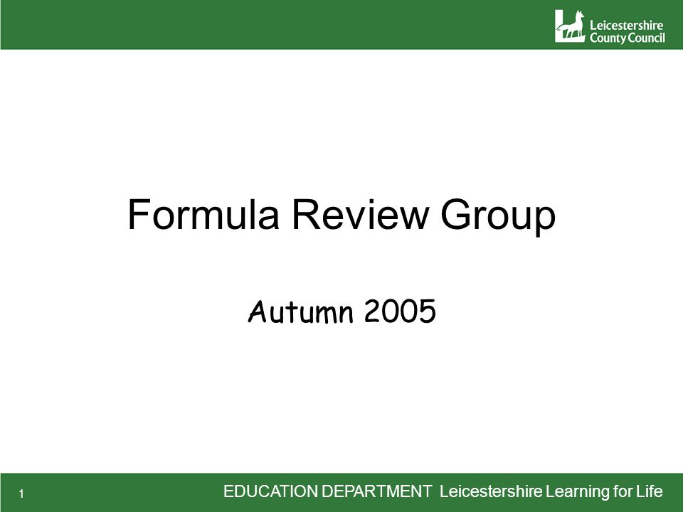 EDUCATION DEPARTMENT Leicestershire Learning for Life 1 Formula Review Group Autumn 2005