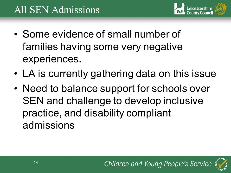 14 All SEN Admissions Some evidence of small number of families having some very negative experiences.