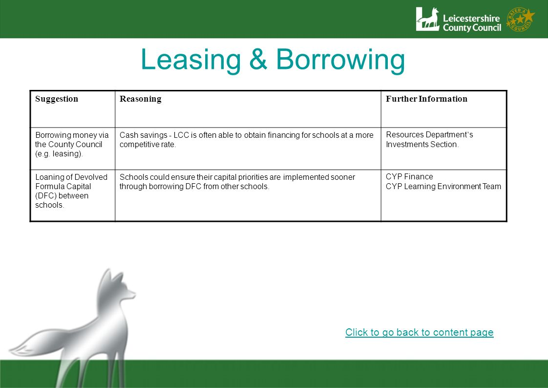 Leasing & Borrowing Click to go back to content page SuggestionReasoningFurther Information Borrowing money via the County Council (e.g. leasing). Cas