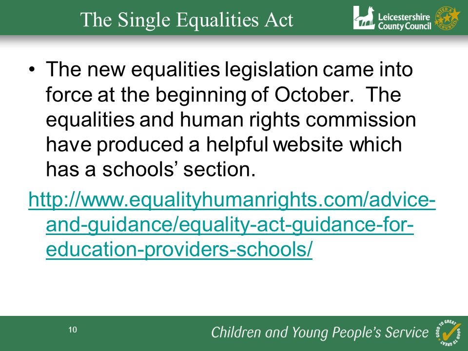 10 The Single Equalities Act The new equalities legislation came into force at the beginning of October. The equalities and human rights commission ha