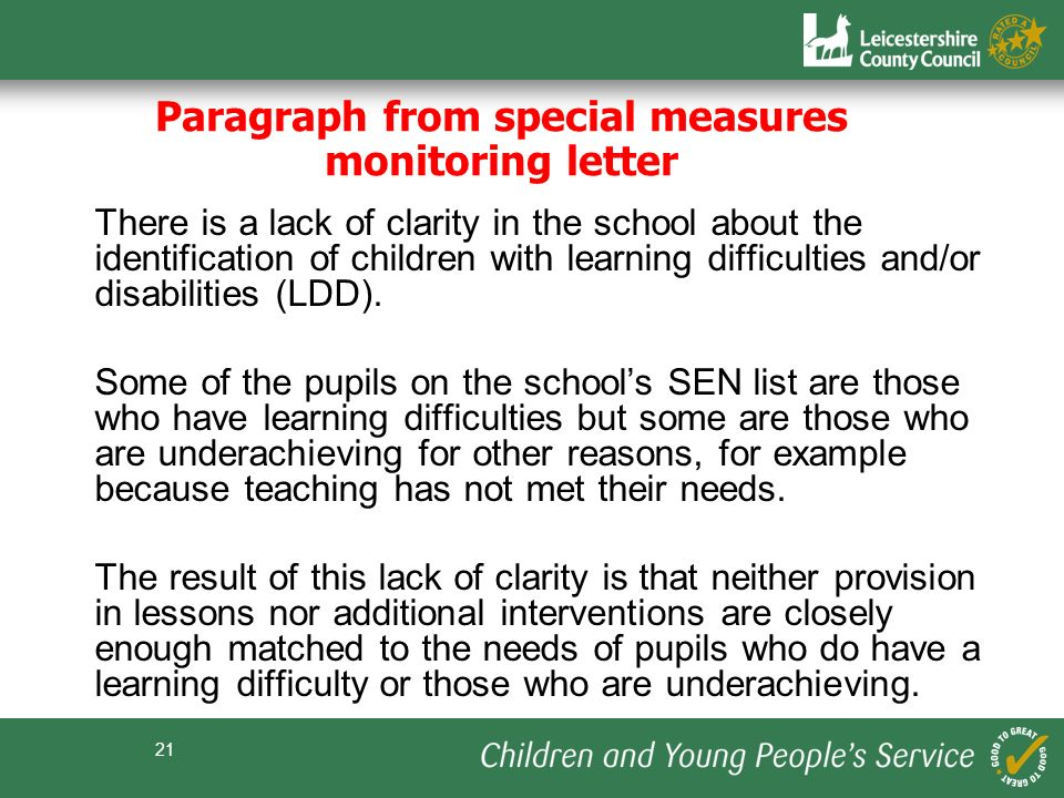 21 There is a lack of clarity in the school about the identification of children with learning difficulties and/or disabilities (LDD). Some of the pup