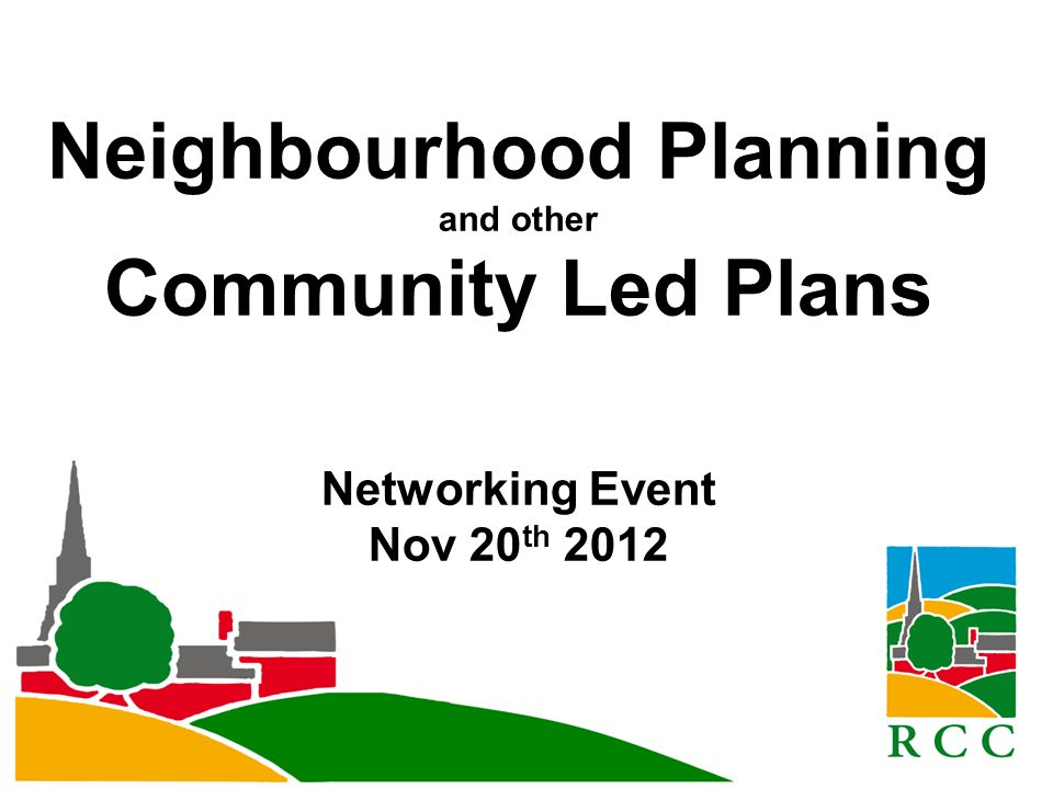 Neighbourhood Planning and other Community Led Plans Networking Event Nov 20 th 2012