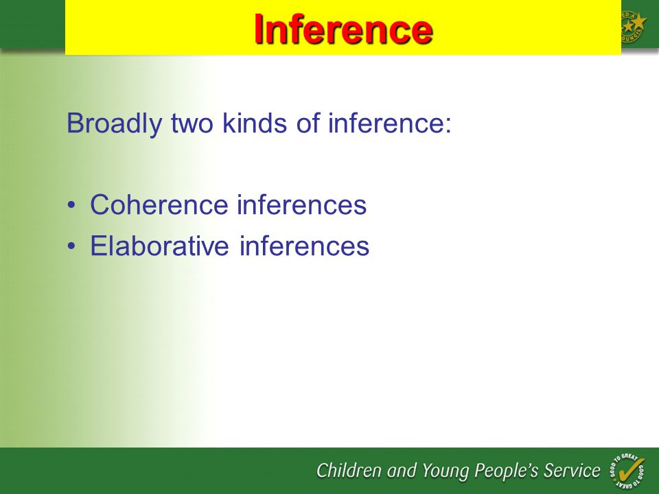 Inference Broadly two kinds of inference: Coherence inferences Elaborative inferences