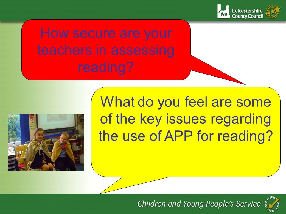 How secure are your teachers in assessing reading? What do you feel are some of the key issues regarding the use of APP for reading?