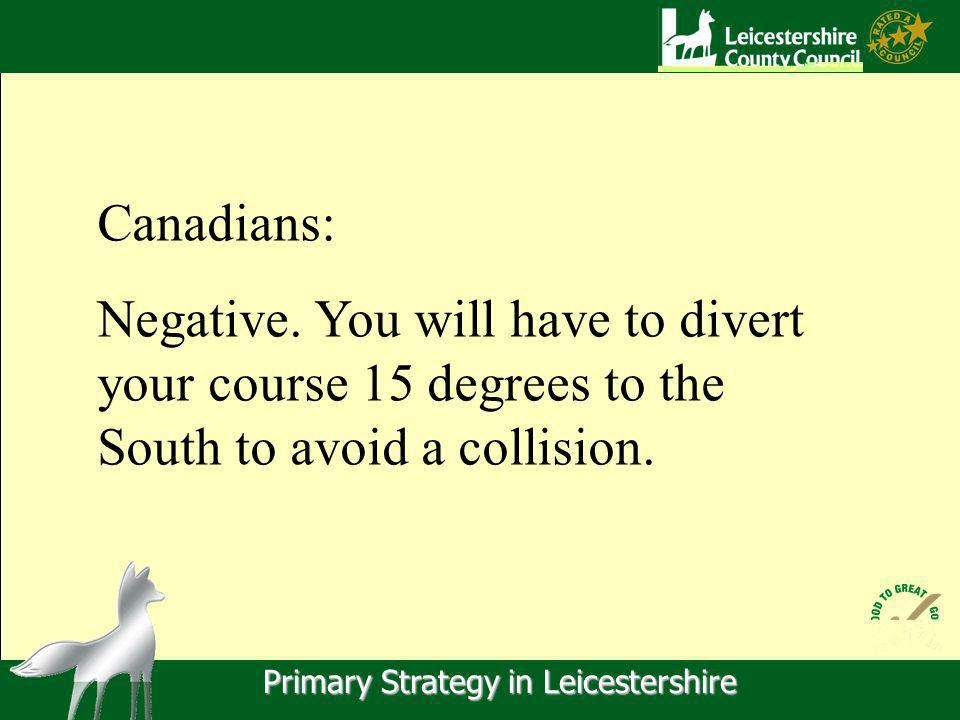 Primary Strategy in Leicestershire Canadians: Negative.