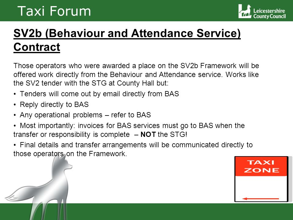 Taxi Forum SV2b (Behaviour and Attendance Service) Contract Those operators who were awarded a place on the SV2b Framework will be offered work directly from the Behaviour and Attendance service.
