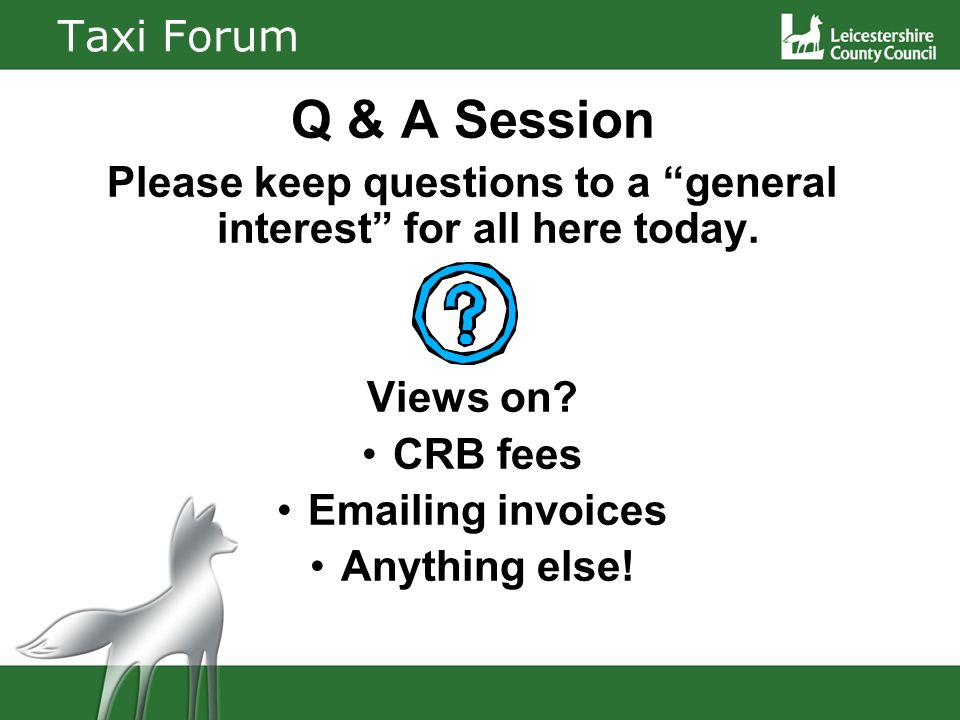 Taxi Forum Q & A Session Please keep questions to a general interest for all here today.
