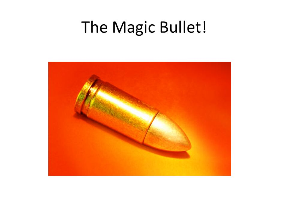 The Magic Bullet!
