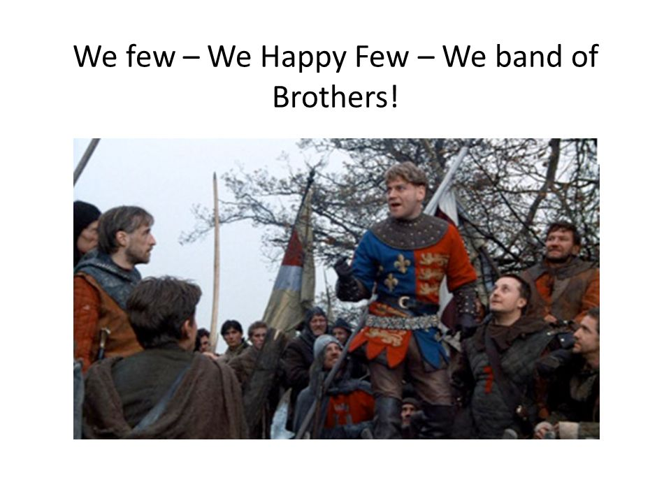 We few – We Happy Few – We band of Brothers!