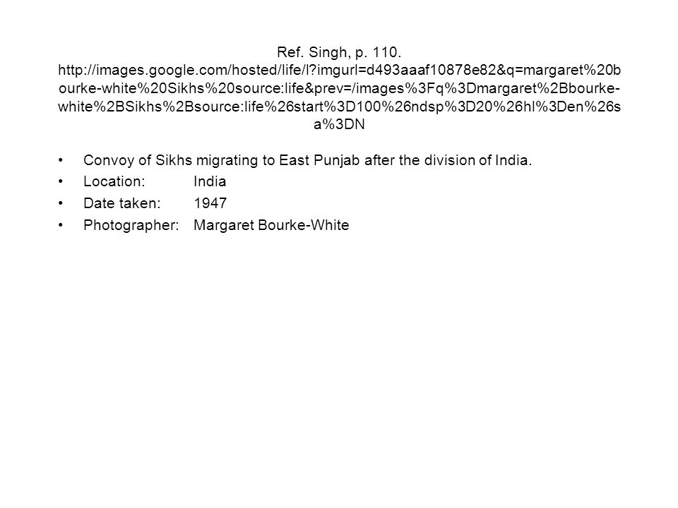 Ref. Singh, p. 110. http://images.google.com/hosted/life/l?imgurl=d493aaaf10878e82&q=margaret%20b ourke-white%20Sikhs%20source:life&prev=/images%3Fq%3