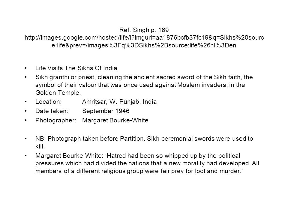 Ref. Singh p. 169 http://images.google.com/hosted/life/l?imgurl=aa1876bcfb37fc19&q=Sikhs%20sourc e:life&prev=/images%3Fq%3DSikhs%2Bsource:life%26hl%3D