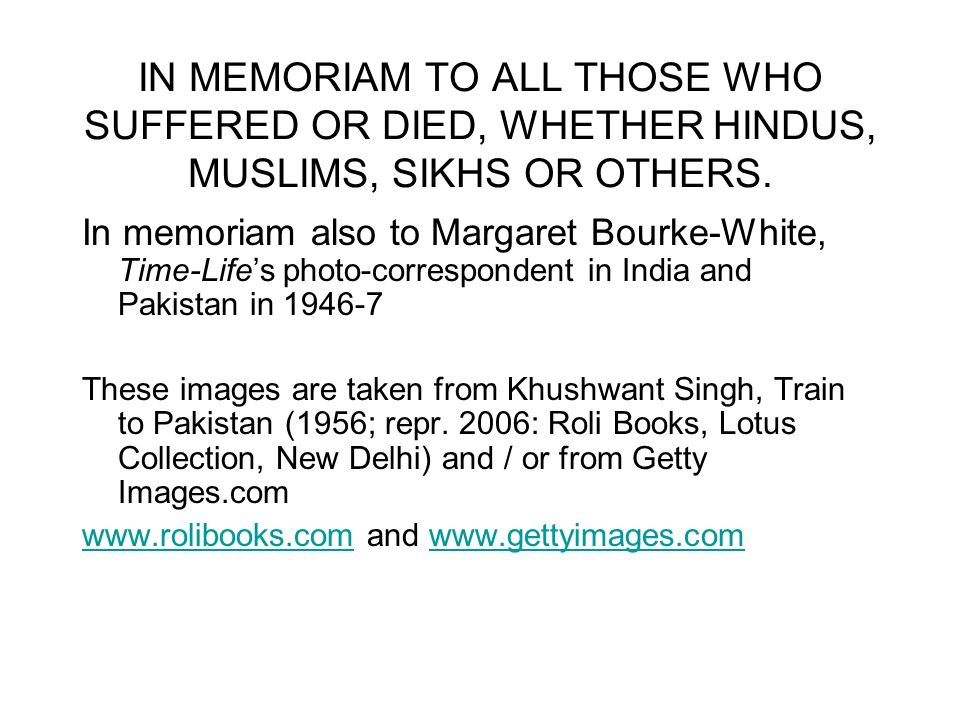 IN MEMORIAM TO ALL THOSE WHO SUFFERED OR DIED, WHETHER HINDUS, MUSLIMS, SIKHS OR OTHERS.
