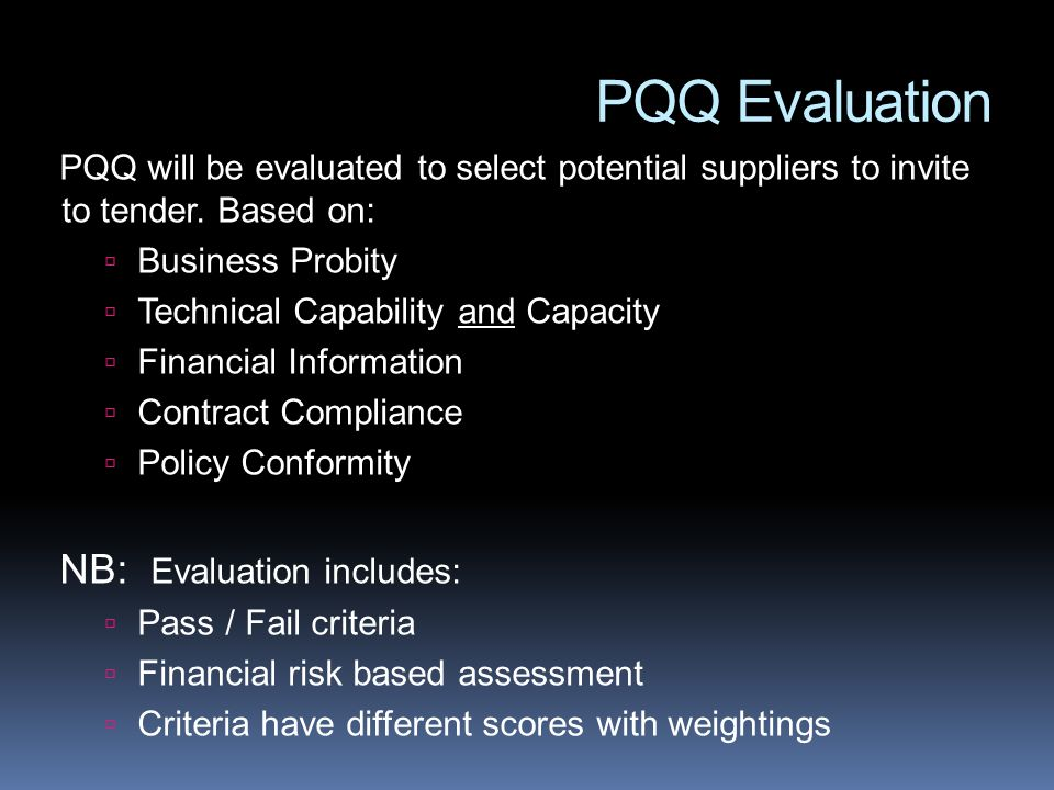 PQQ Evaluation PQQ will be evaluated to select potential suppliers to invite to tender.