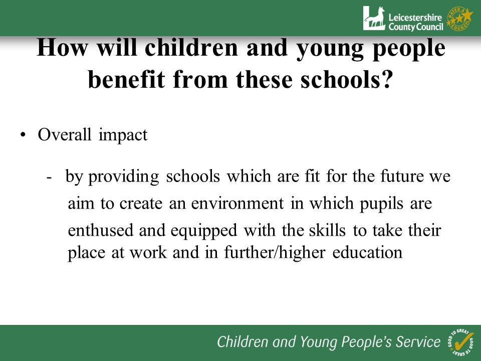 How will children and young people benefit from these schools? Local schools at the heart of the community Continuity and progression Collaboration Im