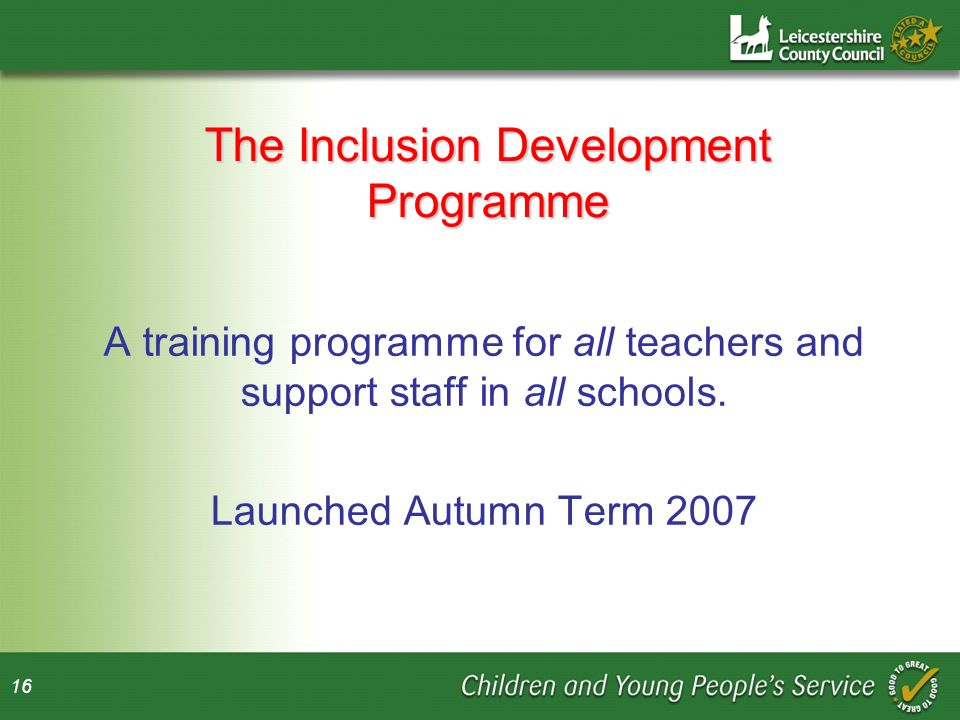 16 The Inclusion Development Programme A training programme for all teachers and support staff in all schools.