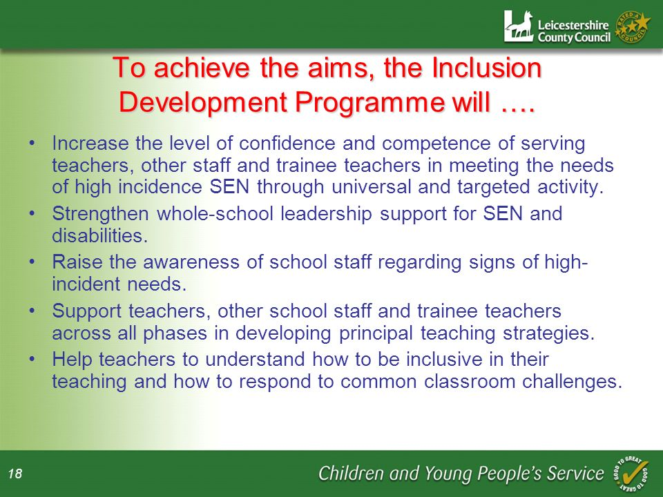 18 To achieve the aims, the Inclusion Development Programme will ….
