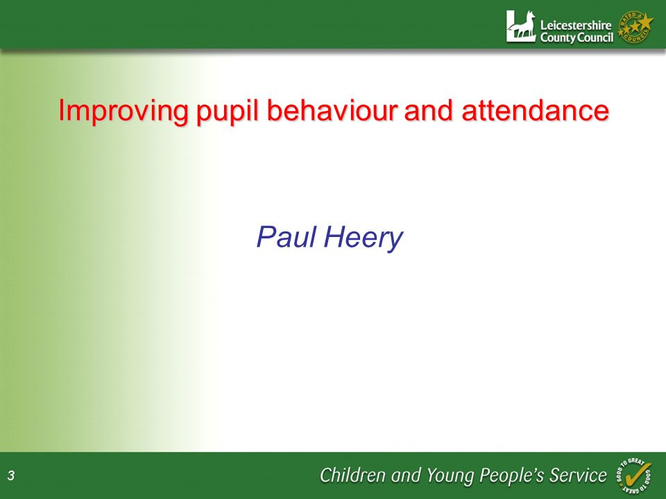 3 Improving pupil behaviour and attendance Paul Heery
