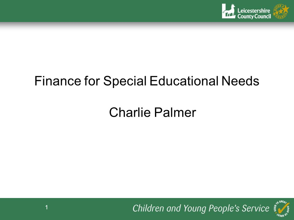 1 Finance for Special Educational Needs Charlie Palmer