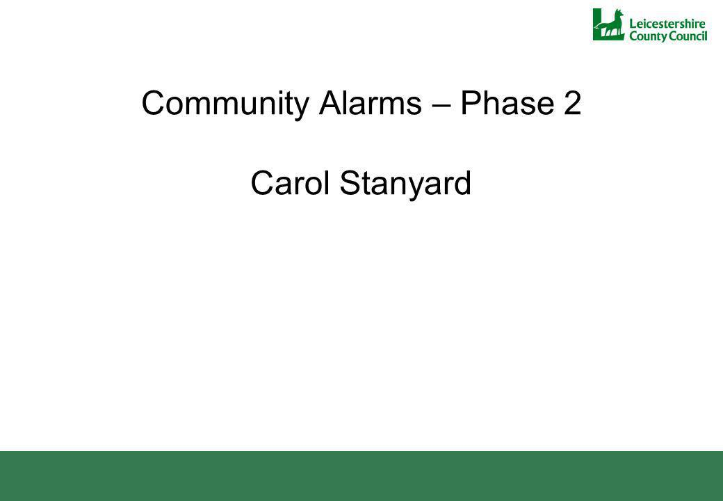 Community Alarms – Phase 2 Carol Stanyard