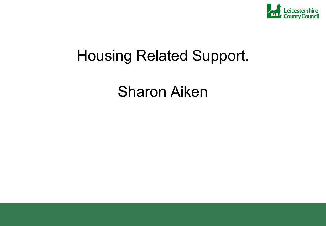 Housing Related Support. Sharon Aiken