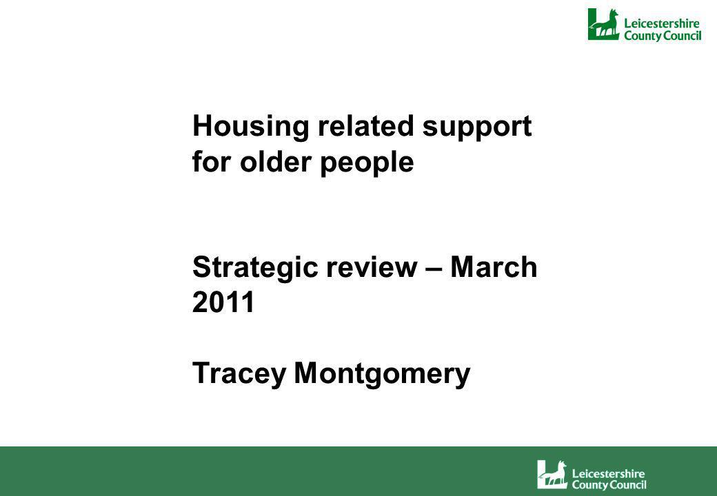 Housing related support for older people Strategic review – March 2011 Tracey Montgomery