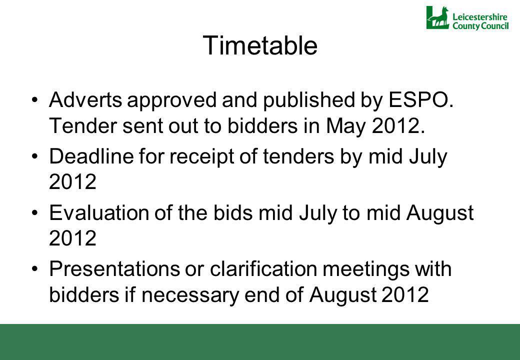 Timetable Adverts approved and published by ESPO. Tender sent out to bidders in May 2012.