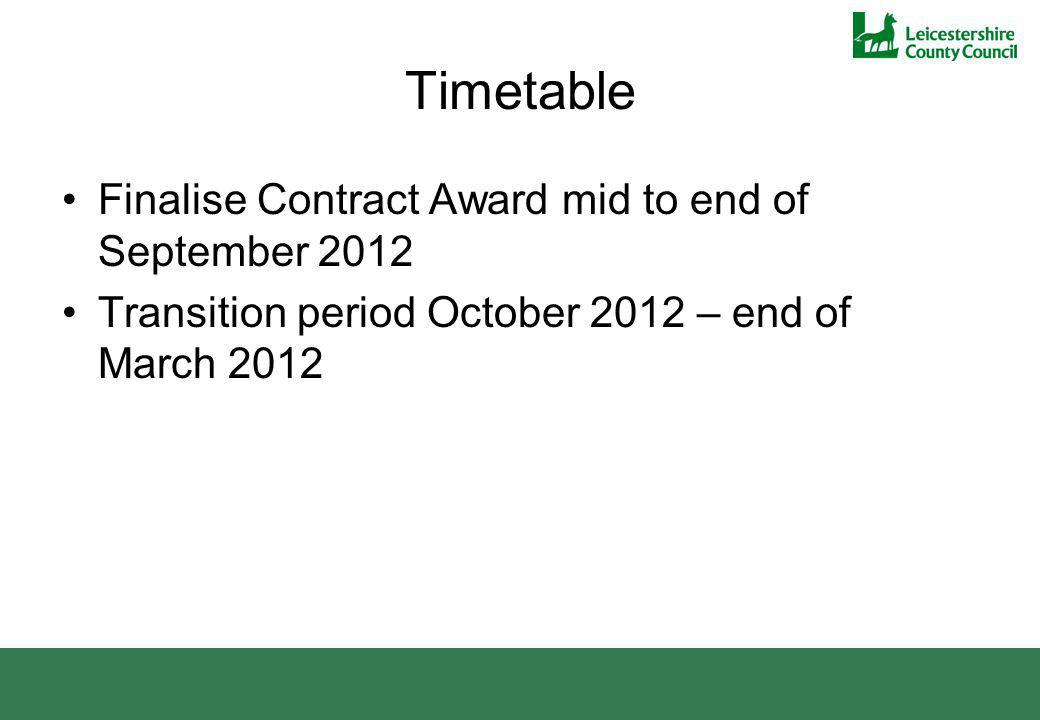 Timetable Finalise Contract Award mid to end of September 2012 Transition period October 2012 – end of March 2012