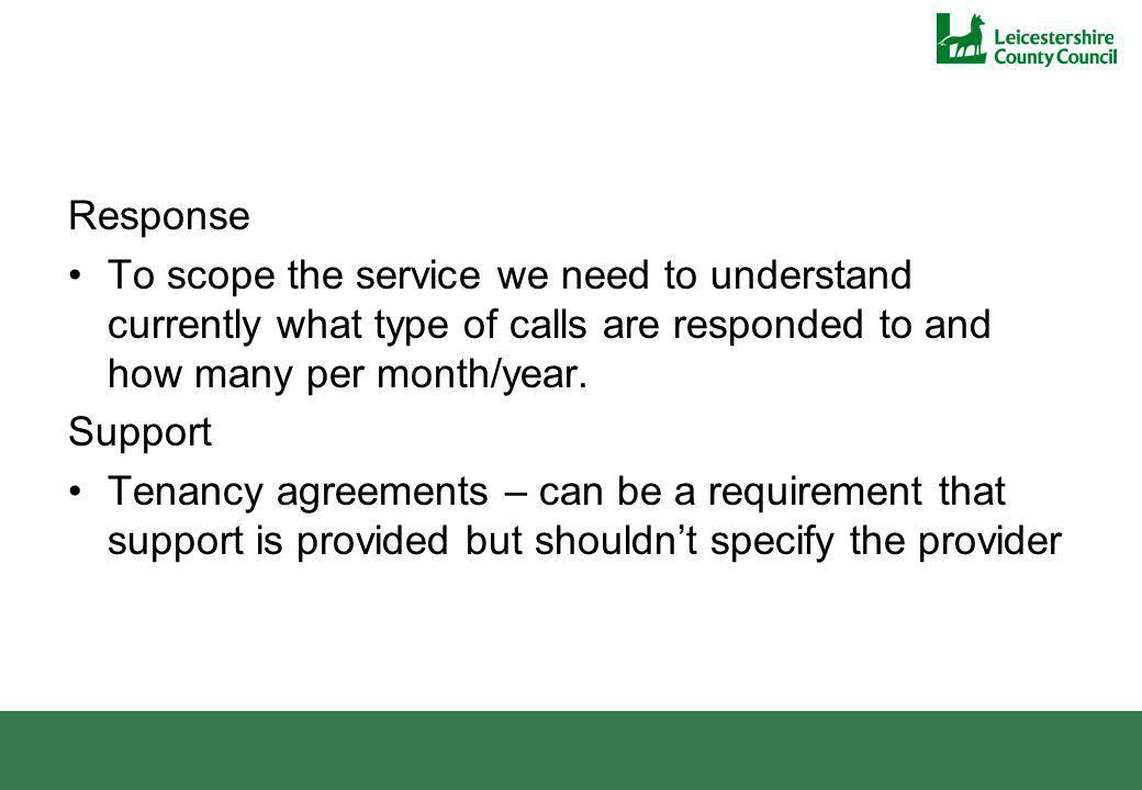 Response To scope the service we need to understand currently what type of calls are responded to and how many per month/year.