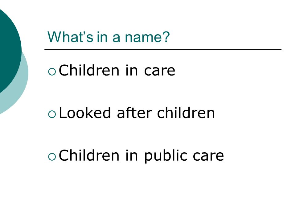 Whats in a name Children in care Looked after children Children in public care