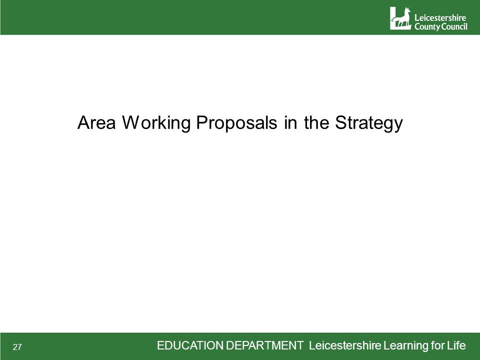 EDUCATION DEPARTMENT Leicestershire Learning for Life 27 Area Working Proposals in the Strategy