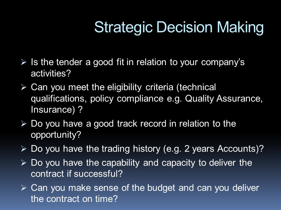 Strategic Decision Making Is the tender a good fit in relation to your companys activities.
