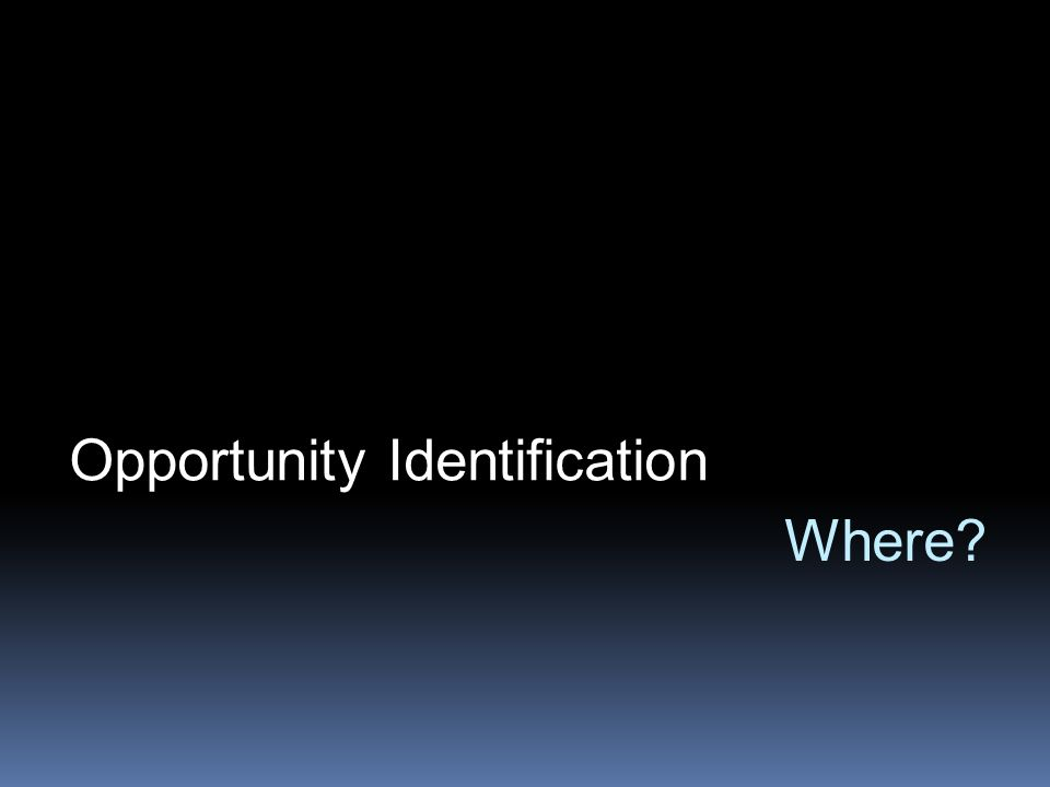 Where? Opportunity Identification