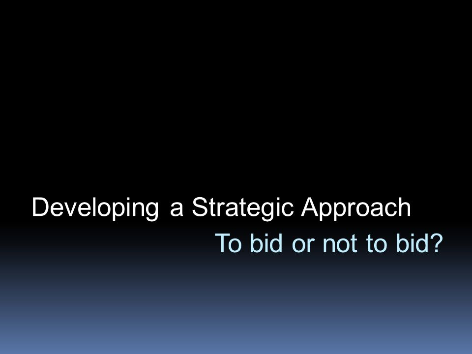 To bid or not to bid Developing a Strategic Approach