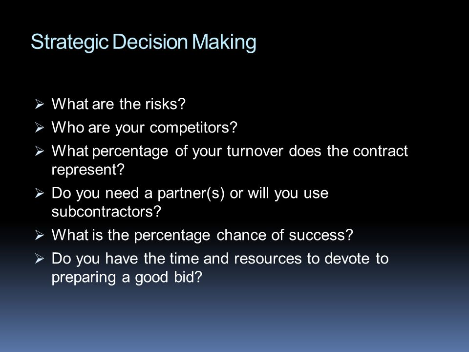 Strategic Decision Making What are the risks. Who are your competitors.