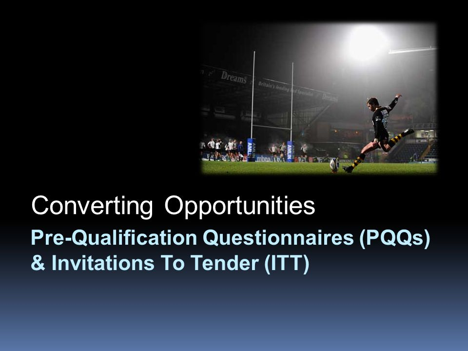 Pre-Qualification Questionnaires (PQQs) & Invitations To Tender (ITT) Converting Opportunities