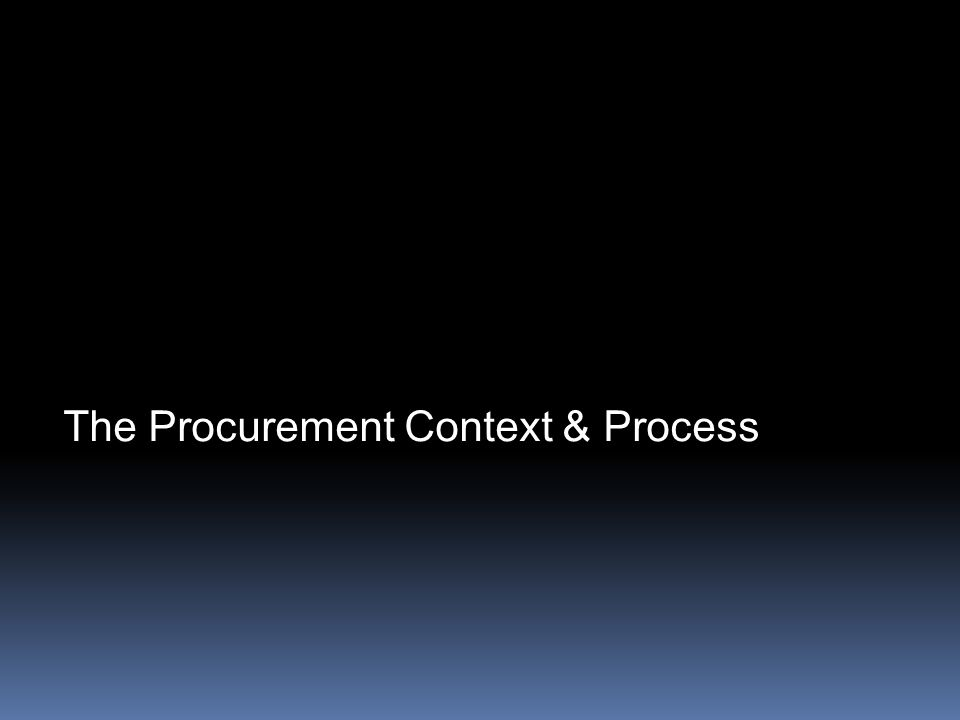 The Procurement Context & Process