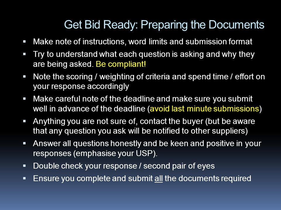 Get Bid Ready: Preparing the Documents Make note of instructions, word limits and submission format Try to understand what each question is asking and why they are being asked.