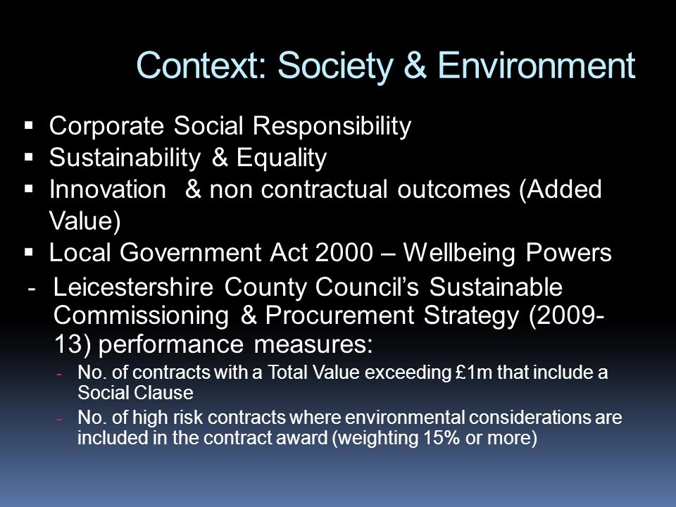 Context: Society & Environment Corporate Social Responsibility Sustainability & Equality Innovation & non contractual outcomes (Added Value) Local Gov