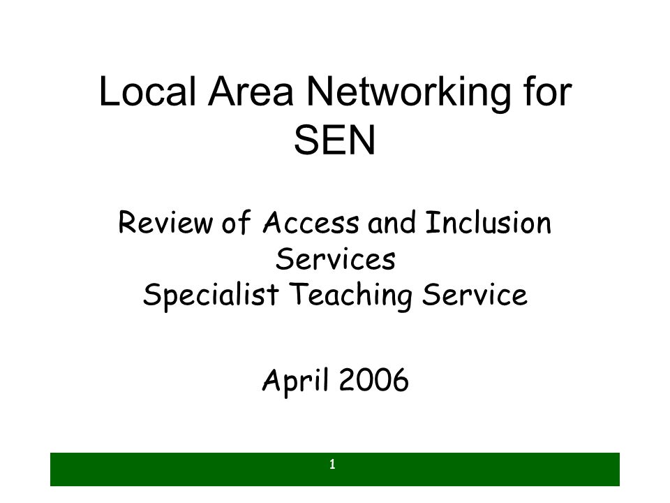 1 Local Area Networking for SEN Review of Access and Inclusion Services Specialist Teaching Service April 2006