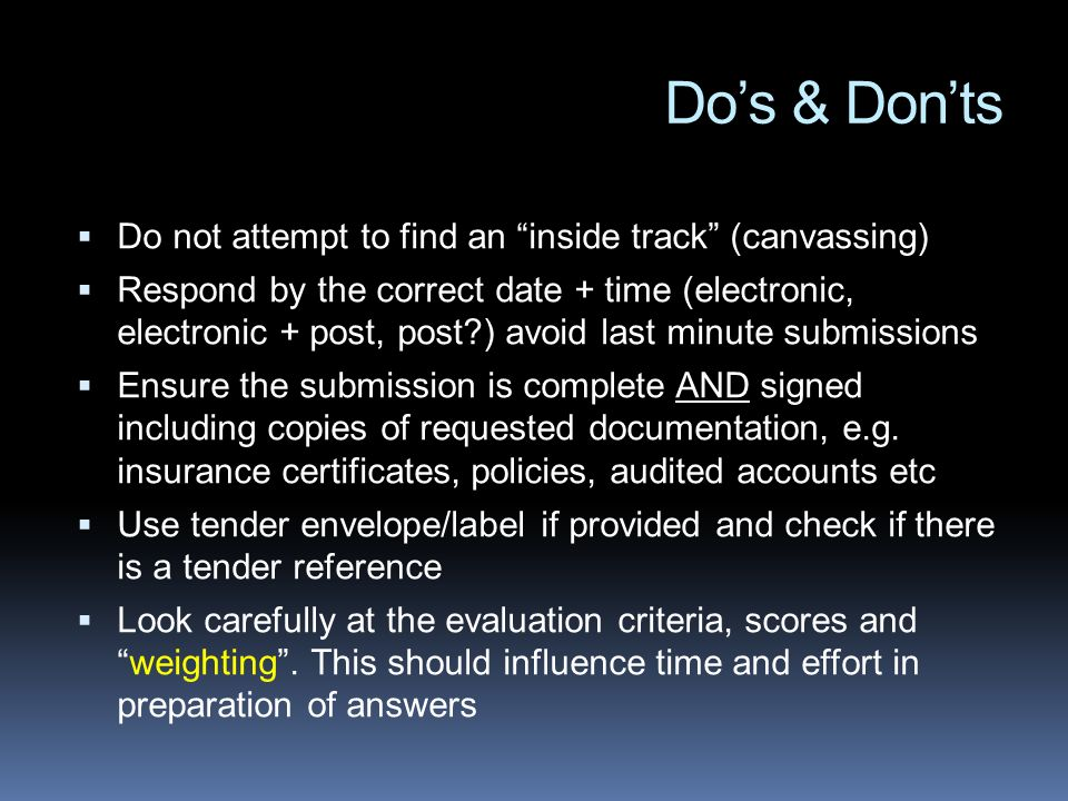 Do not attempt to find an inside track (canvassing) Respond by the correct date + time (electronic, electronic + post, post?) avoid last minute submissions Ensure the submission is complete AND signed including copies of requested documentation, e.g.