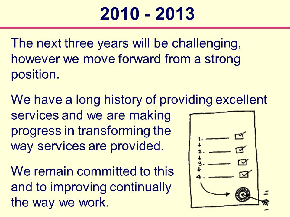The next three years will be challenging, however we move forward from a strong position.
