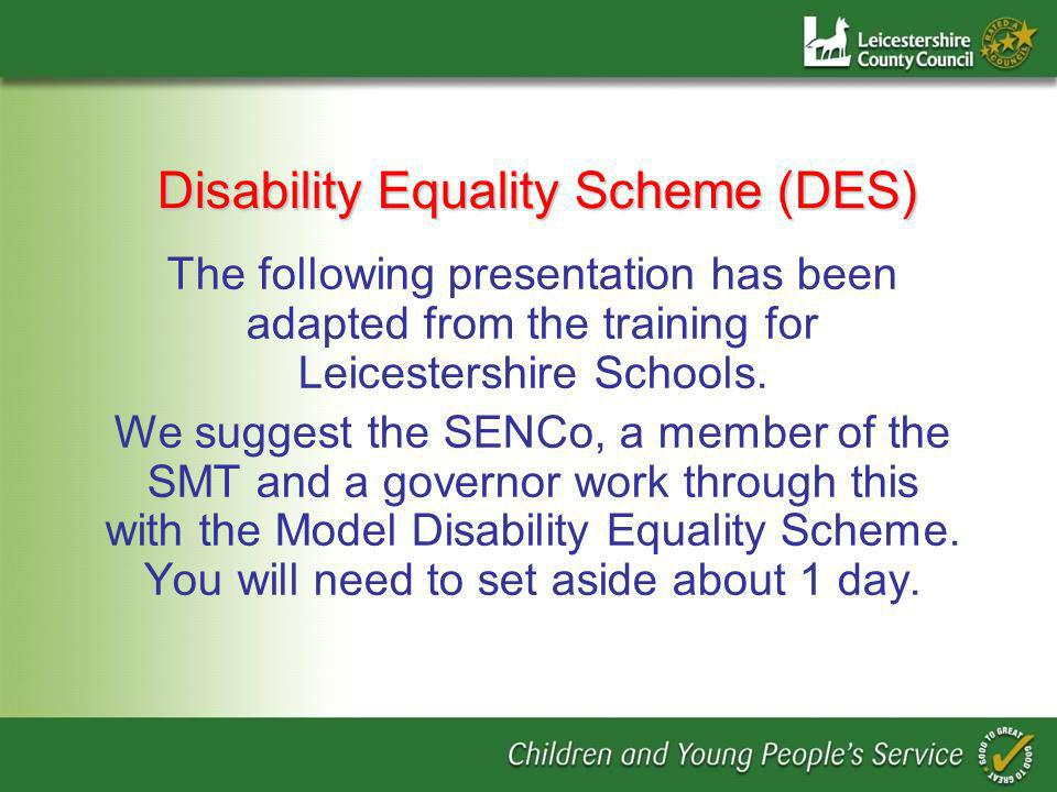 Disability Equality Scheme (DES) The following presentation has been adapted from the training for Leicestershire Schools.