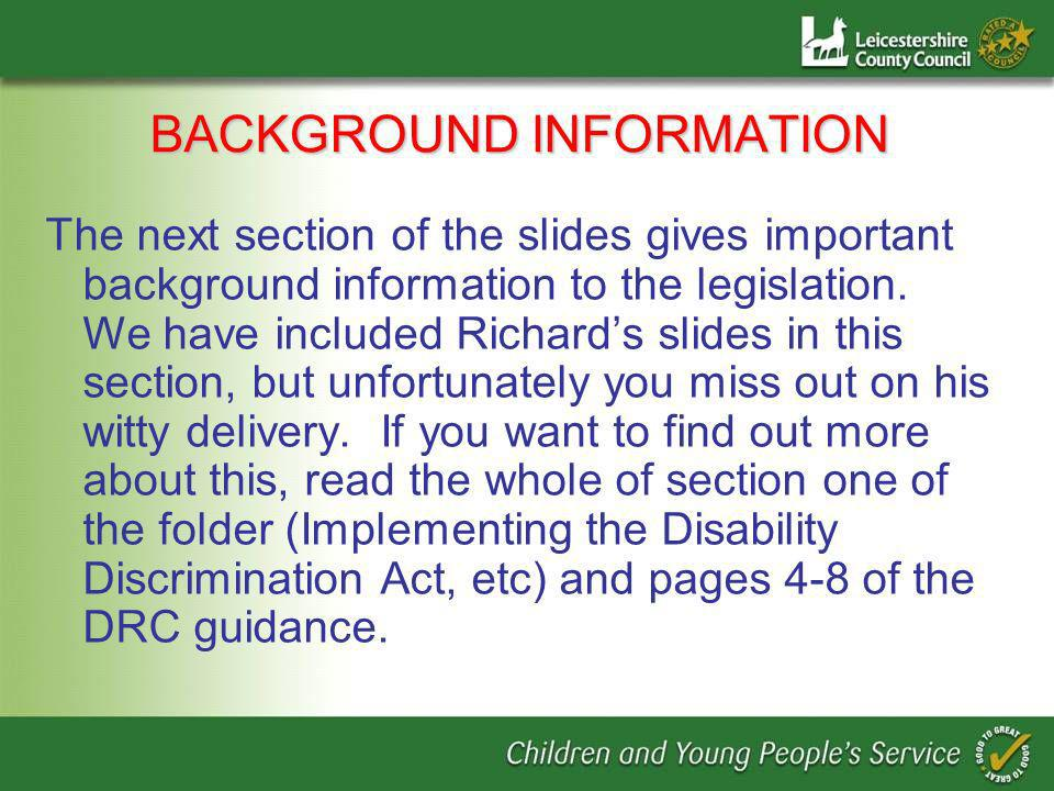 BACKGROUND INFORMATION The next section of the slides gives important background information to the legislation.
