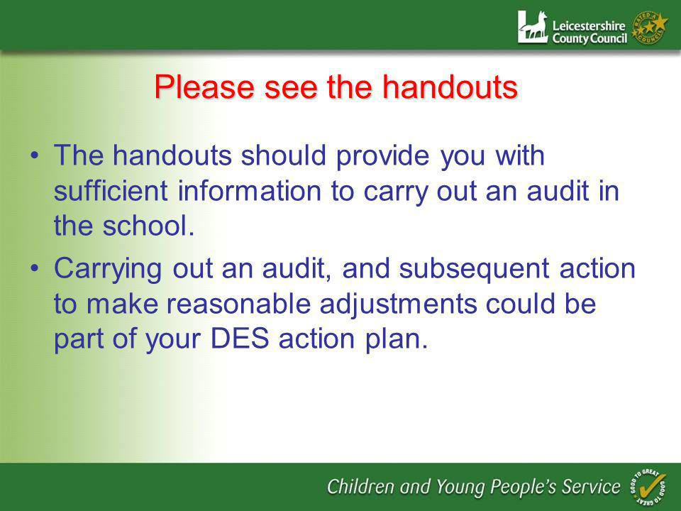 Please see the handouts The handouts should provide you with sufficient information to carry out an audit in the school.