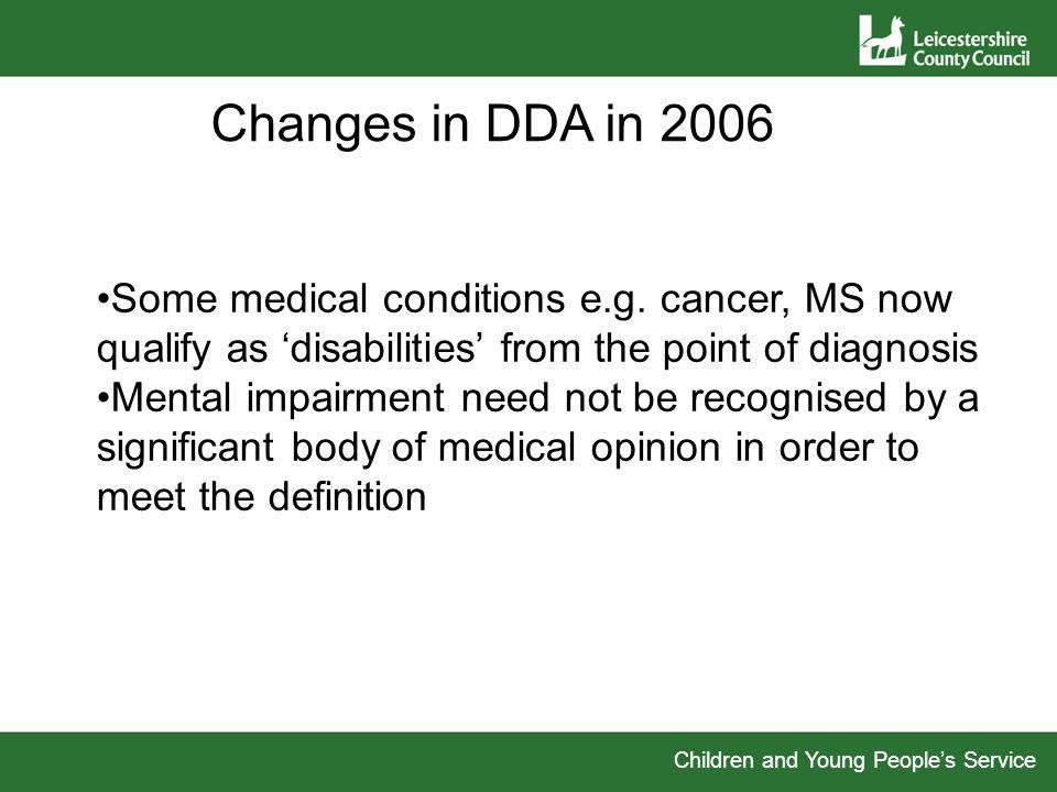 Children and Young Peoples Service Changes in DDA in 2006 Some medical conditions e.g.