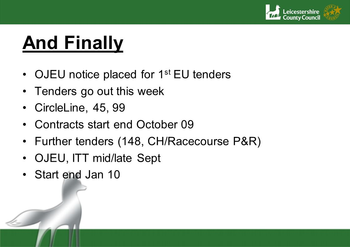 And Finally OJEU notice placed for 1 st EU tenders Tenders go out this week CircleLine, 45, 99 Contracts start end October 09 Further tenders (148, CH