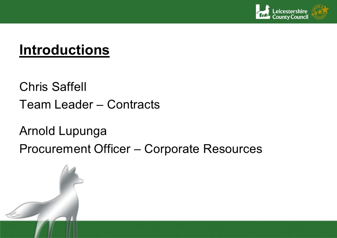Introductions Chris Saffell Team Leader – Contracts Arnold Lupunga Procurement Officer – Corporate Resources