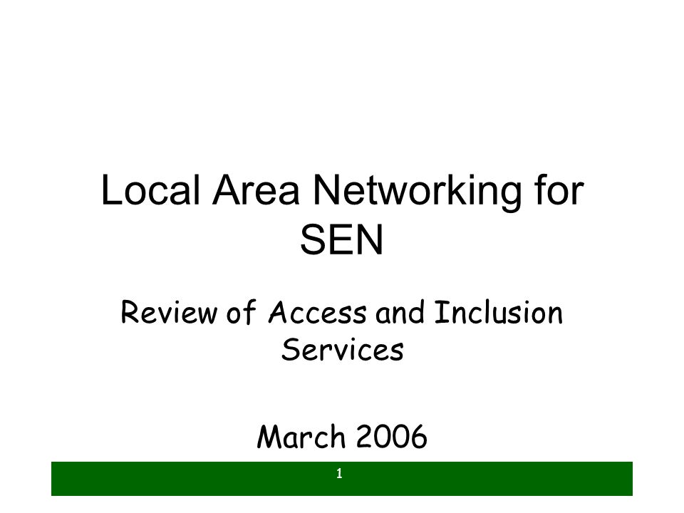 1 Local Area Networking for SEN Review of Access and Inclusion Services March 2006