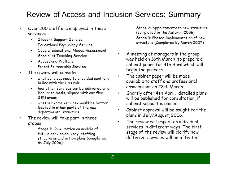2 Review of Access and Inclusion Services: Summary Over 300 staff are employed in these services: –Student Support Service –Educational Psychology Ser