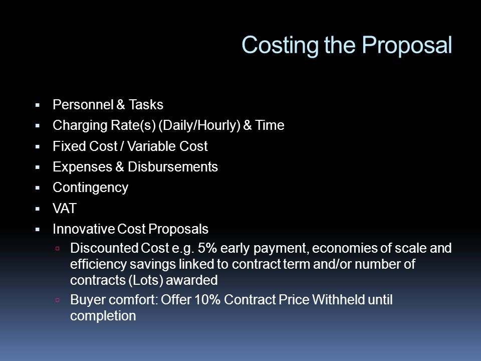 Costing the Proposal Personnel & Tasks Charging Rate(s) (Daily/Hourly) & Time Fixed Cost / Variable Cost Expenses & Disbursements Contingency VAT Inno